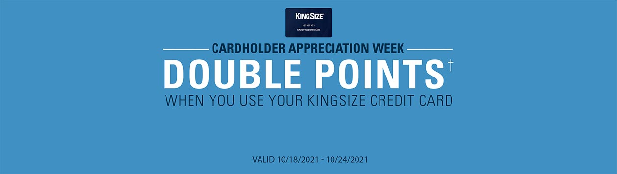 Customer Appreciation Week: Double Points when you use your Kingsize Credit Card